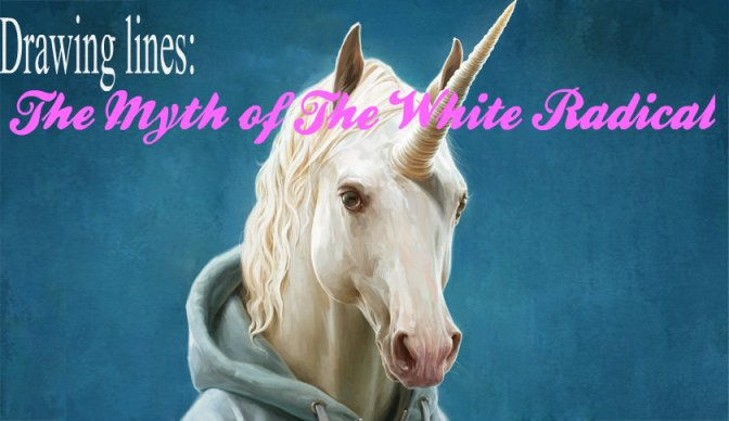 Drawing Lines: The Myth of The White Radical